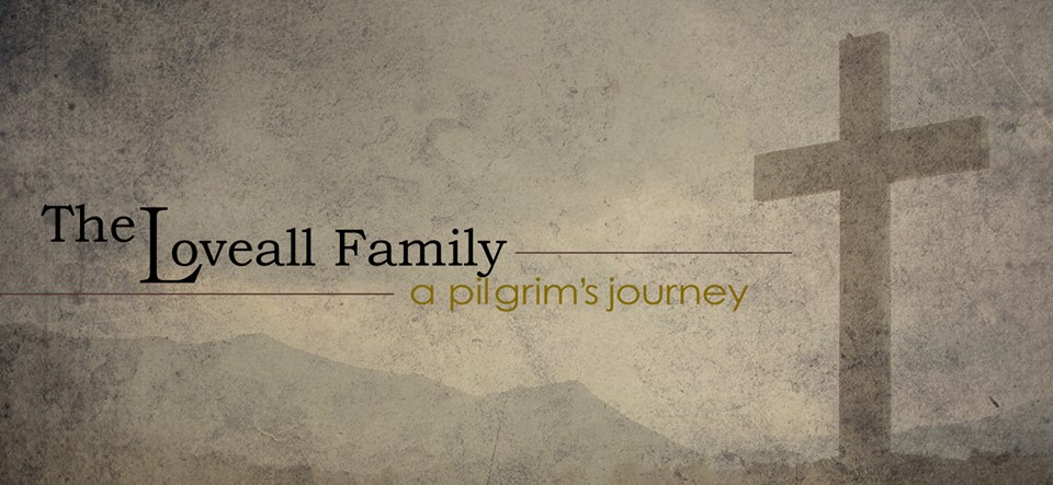 Loveall Family 2013 2014 A Pilgrims Journey